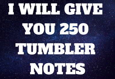 Give you 250 tumblr notes