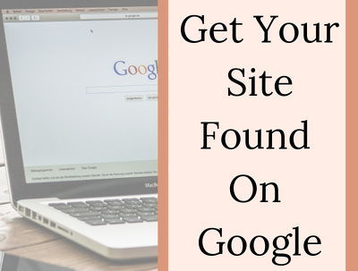 Get Your Site Found By Google