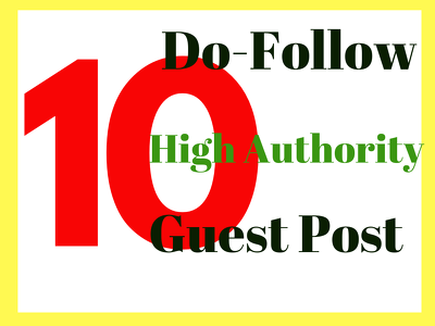 Do 10 DoFollow Guest Posts on High Authority Websites