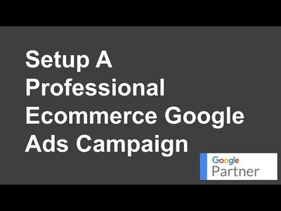 Setup A Professional Ecommerce Google Ads Campaign