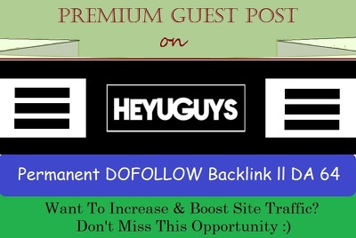 Get You Permanent DOFOLLOW Backlink on Heyuguys.com - DA64