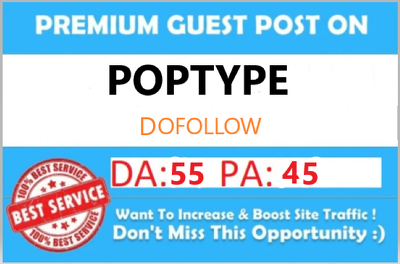 Write & Publish Guest Post on Poptype.co DA-55 Dofollow Backlink