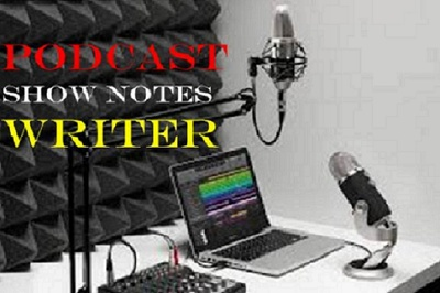 Write Detailed Show Notes For Your Podcast 1 hour Audio