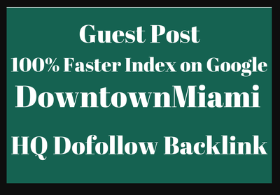 Write & Publish Guest Post Downtownmiami.com Dofollow Backlink