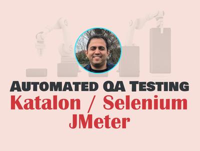 Implement Automated QA Testing With Jmeter, Selenium And Katalon