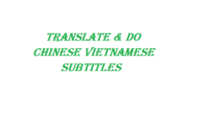 Do Transcription Subtitles Chinese Vietnamese Movie Video
