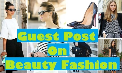Write an article and post on Beauty or Fashion, Lifestyle Blog