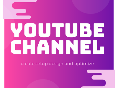 Create, design  and setup a YouTube channel for you