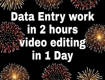 Do all types of data entry in 2 hours & video editing in 1 day