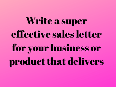 Write a super effective sales letter for your business or produc