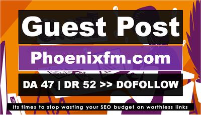 Write and Publish Guest Post On DA47 Phoenixfm.com DoFollow Link
