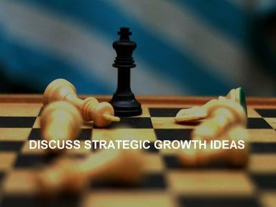 Discuss strategic growth ideas for your business