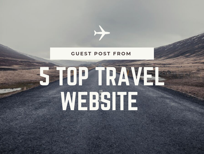 Provide You Guest Post From 5 TOP Travel Website