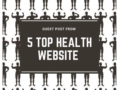 Provide you Guest Post from Top 5 Health Related Website