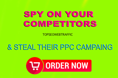Spy On Your Competitors And Steal Their PPC Campaign