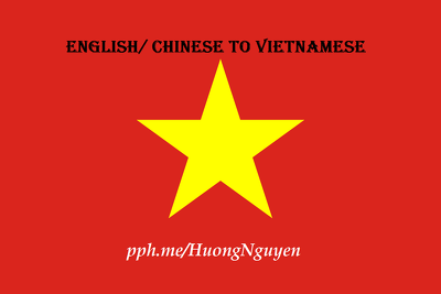 Translate English to Vietnamese/ Chinese to Vietnamese 500 Words