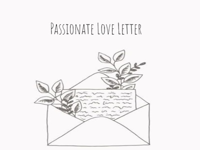Write the most passionate Love Letter