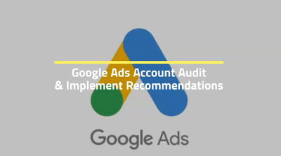 Google Ads Account Audit & Implement Recommendations
