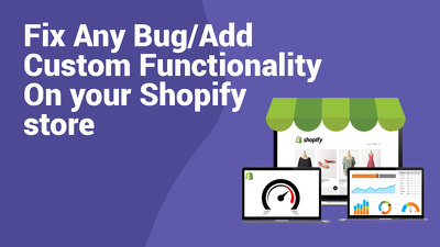 Fix any bug / Add custom functionality on your shopify store