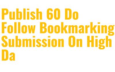 Publish 120 Do Follow Bookmarking Submission On High Da