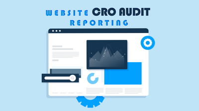 Do Website Conversion Rate Optimization - CRO Audit Reporting