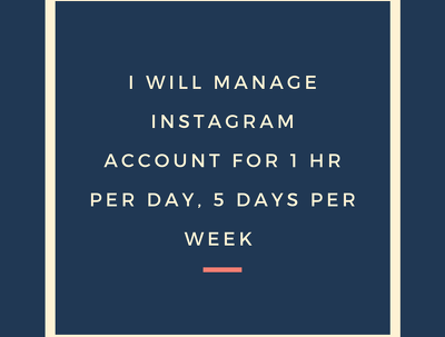 Manage instagram account for 1 hr per day, 5 days per week