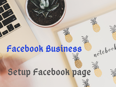 Create, setup, manage Facebook business page