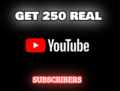 Get 250 Real High Quality Subscribers for your Youtube channel