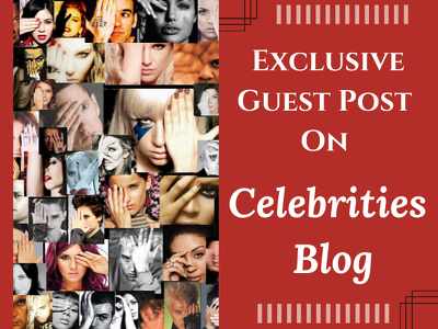 Publish exclusive guest post on celebrities blog