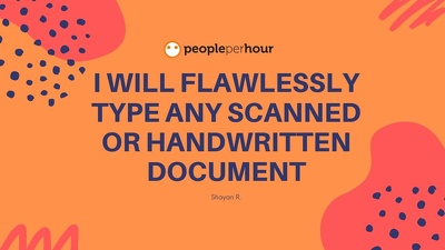 I will flawlessly type any scanned or handwritten document