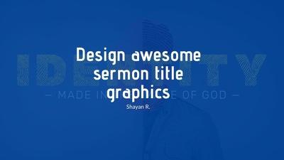 design awesome sermon title graphics