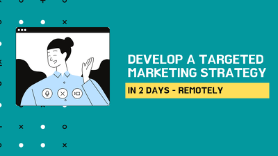 develop a targeted & efficient marketing strategy over 2 days