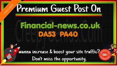 Write & Publish A Guest Post On Financial-news .co.uk  DA53 PA40