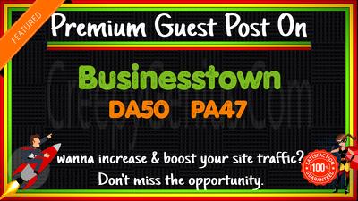Write & Publish A Guest Post On Businesstown. com DA50 PA47