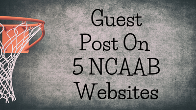 Guest Post On 5 NCAAB Websites  - DA 40 plus  - High Traffic