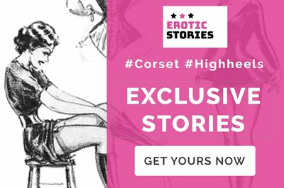 Write an erotic story focused on high heels and corsets