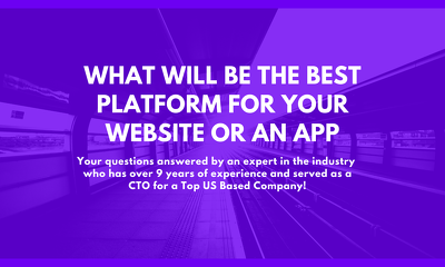 Help you choose the best platform for your website or an app