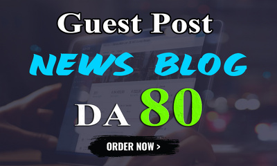 Write and Publish Guest Post on Do-follow NEWS Blog DA-80