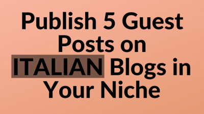 Publish 5 guest posts on ITALIAN blogs in your niche