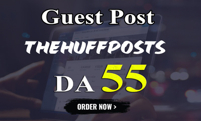 Write and publish UNIQUE guest post On THEHUFFPOSTS DA-55