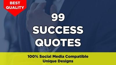 Design 99 Success Quotes With Your Logo/ Website for SocialMedia