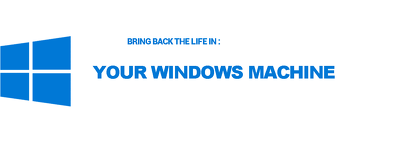 Bring back the life in your windows machine