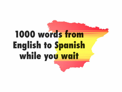Translate 1000 words from English to Spanish while you wait
