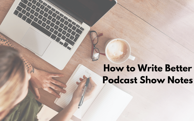 Create entertaining and informative podcast show notes