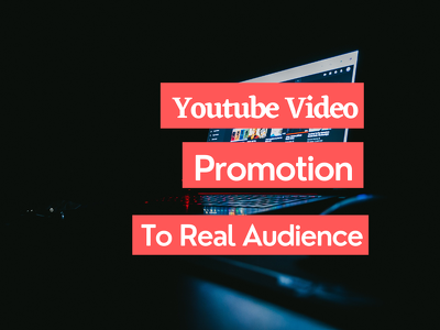 Super Fast Promote YouTube Video to Real Audience