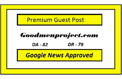 Guest Post on  GOODMENPROJECT.COM DA 82 Do-follow Backlinks