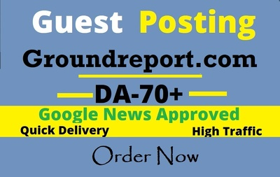 Do Google news approved guest post on Groundreport.com DA 80