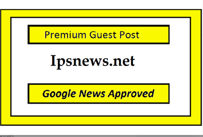 Create guest post on IPSNEWS google news approved with dofollow