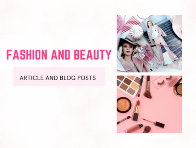 Write 1 fashion or beauty article or blog post