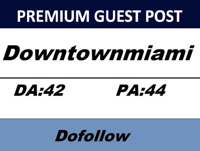 Do write & publish guest post on Downtown Miami DA 42 dofollow